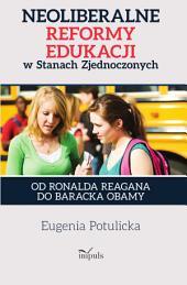 Neoliberalne reformy edukacji w Stanach Zjednoczonych: Od Ronalda Reagana do Baracka Obamy
