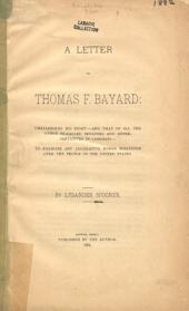 A Letter to Thomas F. Bayard: Challenging His Right ... to Exercise Any Legislative Power Whatever Over the People of the United States