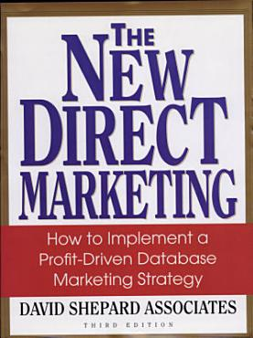 The New Direct Marketing  How to Implement A Profit Driven Database Marketing Strategy PDF