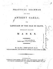 A Practical Grammar of the Antient Gaele, Or Language of the Isle of Mann Usually Called Manks