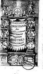 MYTHOLOGIAE CHRISTIANAE sive Virtutum & vitiorum vitae humanae imaginum. LIBRI TRES