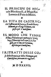 Il Principe De Niccolo Macchiauelli ...: La Vita Di Castrvccio Castracani da Lucca ... Il Modo Che Tenne il Duca Valentino per ammazare Vuellozo ... I Ritratti Delle Cose della Francia, & della Alamagna ...