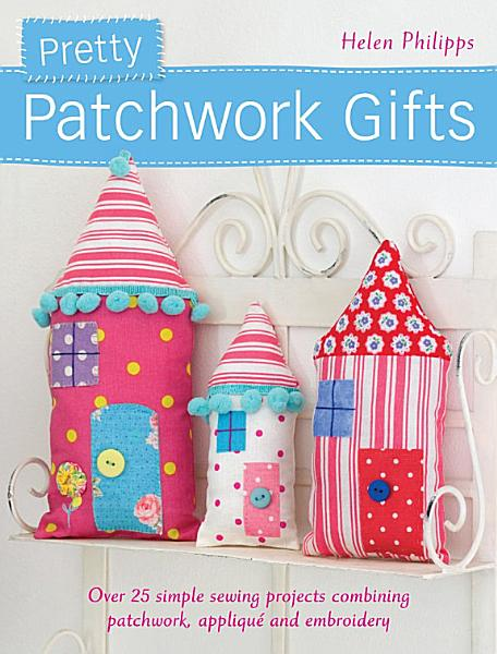 Pretty Patchwork Gifts Pdf Book