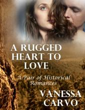 A Rugged Heart to Love: A Pair of Historical Romances