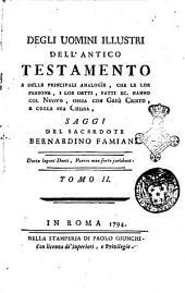 Degli uomini illustri dell'Antico Testamento e delle principali analogie, che le lor persone, i lor detti, fatti ec. hanno col Nuovo, ossia con Gesu Cristo, e colla sua chiesa, saggi del sacerdote Bernardino Famiani. Tomo 1. [-4.]: 2, Volume 2