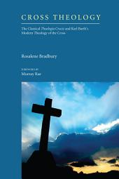 Cross Theology: The Classical Theologia Crucis and Karl Barth's Modern Theology of the Cross