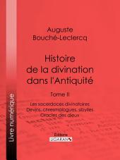 Histoire de la divination dans l'Antiquité: Tome II - Les sacerdoces divinatoires - Devins, chresmologues, sibylles - Oracles des dieux