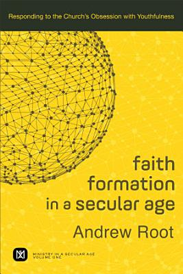 Faith Formation in a Secular Age   Volume 1  Ministry in a Secular Age