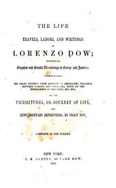 The Life, Travels, Labors and Writings: Including His Singular and Erratic Wanderings in Europe and America, to which is Added His Chain Journey from Babylon to Jerusalem ; Dialogue Between Curious and Singular ; Hints on the Fulfillment of Prophecy, Etc., Etc. and the Vicissitudes, Or Journey of Life, and Supplementary Reflections
