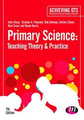 Primary Science: Teaching Theory and Practice: Edition 7