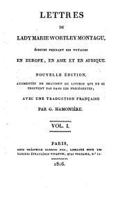 Lettres de Lady Marie Wortley Montagu, 'ecrites Pendant Ses Voyages en Europe, en Asie Et en Afrique: Volume 1