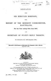 South Africa: Despatch from Sir Hercules Robinson, with Report of the Resident Commissioner, Pasutoland, for the Year Ending 30th June 1887, & the Secretary of State's Reply Thereto. (In Continuation of IC.4907 September 1886.) Presented to Both Houses of Parliament by Command of Her Majesty. September 1887
