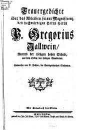 Trauergedichte über das Ableiben ... P. Gregorius Zallwein, Rectors der hiesigen hohen Schule aus dem Orden des heiligen Benedictus