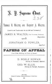 N. Y Supreme Court: Thomas H. Walter and Harriet A. Walter, Executrix and Trustee under the last Will and Testament of James R Walter, The Younger, Deceased, against Jonathan O Fowler