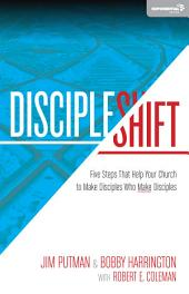 DiscipleShift: Five Steps That Help Your Church to Make Disciples Who Make Disciples