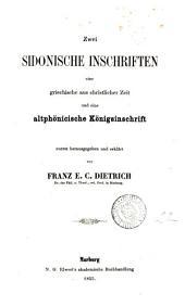 Zwei sidonische Inschriften: eine griechische aus christlicher Zeit und eine altphönicische Königsinschrift, zuerst hrsg. und erklärt