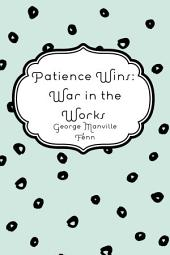 Patience Wins: War in the Works