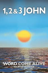1, 2 & 3 John: Word Come Alive