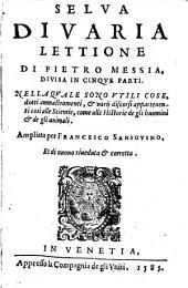 Selva di varia lettione divisa in dinque parti et Ampliata per Francesco Sansovino. Et di nuovo riveduta et corretta
