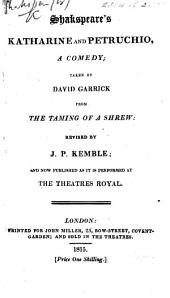 The Taming of the Shrew; or, Catherine and Petruchio ... Altered ... by David Garrick, etc