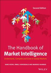 The Handbook of Market Intelligence: Understand, Compete and Grow in Global Markets, Edition 2