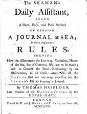 The Seaman's Daily Assistant: Being a Short, Easy, and Plain Method of Keeping a Journal at Sea; ... By Thomas Haselden, ...