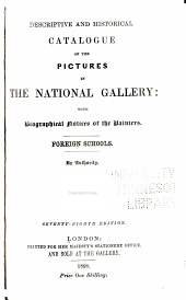Descriptive and Historical Catalogue of the Pictures in the National Gallery: With Biographical Notices of the Painters : Foreign Schools