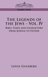 The Legends of the Jews - Vol. IV: Bible Times and Characters from Joshua to Esther