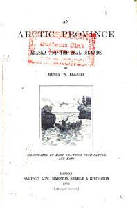 An Arctic Province  Alaska and the Seal Islands Book