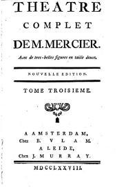 Theatre complet de M. Mercier ; avec de tres-belles figures en taille douce..: Indigent. Brouette du vinaigrier. Moliere