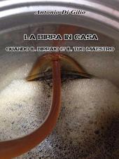 La birra in casa:quando il birraio è il tuo maestro