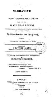 Narrative of the most remarkable events which occurred in and near Leipzig ... from the 14th to the 19th October, 1813: Volume 1