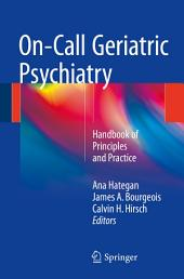 On-Call Geriatric Psychiatry: Handbook of Principles and Practice