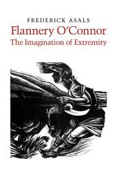 Flannery O'Connor: The Imagination of Extremity
