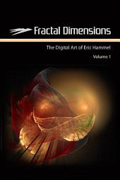 Fractal Dimensions: The Digital Art of Eric Hammel, Volume 1, Volume 1