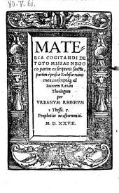 Materia cogitandi de toto missae negocio partim ex scripturis sanctis, partim e priscae Ecclesiae ruinis eruta, conscriptaque (etc.)