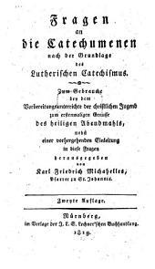 Fragen an die Catechumenen nach der Grundlage des Lutherischen Catechismus