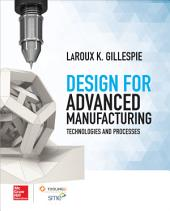Design for Advanced Manufacturing: Technologies, and Processes
