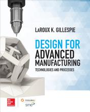 Design for Advanced Manufacturing  Technologies and Processes PDF