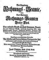 Der Ungetreue Rechnungs-Beamte, Oder Des Getreuen Rechnungs-Beamten ... Theil: Darin Eine entdeckte Grufft allerhand Finanzien, Practicken und Gilpers-Griffe ...