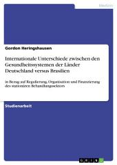 Internationale Unterschiede zwischen den Gesundheitssystemen der Länder Deutschland versus Brasilien: in Bezug auf Regulierung, Organisation und Finanzierung des stationären Behandlungssektors