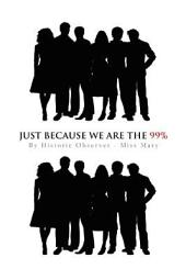Just Because We Are The 99%