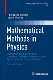 Mathematical Methods in Physics: Distributions, Hilbert Space Operators, Variational Methods, and Applications in Quantum Physics, Edition 2