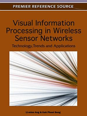 Visual Information Processing in Wireless Sensor Networks  Technology  Trends and Applications PDF