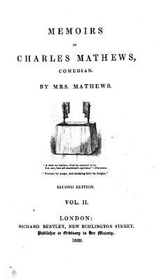 Memoirs of Charles Mathews  Comedian  By Mrs  Mathews