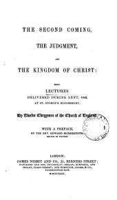 The second coming, the judgment, and the kingdom of Christ: lects. delivered during Lent, 1843, at St. George's, Bloomsbury, by twelve clergymen of the Church of England