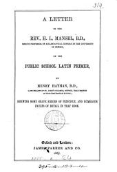A letter to the rev. H.L. Mansel ... on the Public school Latin primer [by B.H. Kennedy] shewing some grave errors of principle, and numerous faults of detail in that book