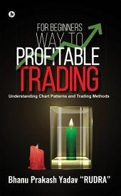 For Beginners Way To Profitable Trading: Understanding Chart Patterns And Trading Methods