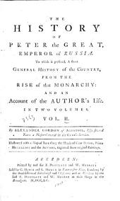 The history of Peter the Great, Emperor of Russia: to which is prefixed a short general history of the country from the rise of that monarchy : and an account of the author's life, Volume 2