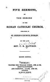 Five Sermons on the Errors of the Roman Catholic Church: Preached in St. Peter's Church, Dublin